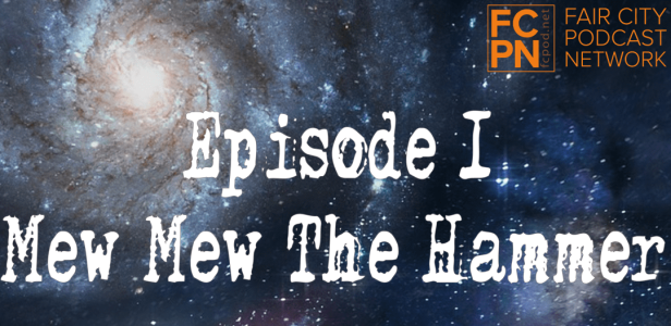 Click here for Episode 1 - Mew Mew the Hammer